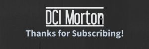 DCI Morton thanks for subscribing